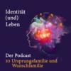 33 Ursprungsfamilien und Wunschfamilien