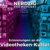 Nerdzig Radio 117 – Videotheken-Kultur