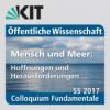 Colloquium Fundamentale, SS 2017: Marine Ressourcen als Rohstoff- und Energiequelle der Zukunft