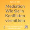 Mediation - wie Sie in Konflikten vermitteln