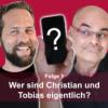 Wer sind Christian und Tobias eigentlich?