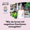 Wie du lernst mit negativen Emotionen umzugehen (#182)