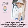 3 Jahre Joy Up Your Life - Mit diesen 5 Dingen zu mehr Mut, Leichtigkeit und Erfüllung (#184)
