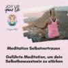 Meditation Selbstvertrauen | Geführte Meditation, um dein Selbstbewusstsein zu stärken (#185)