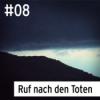 #08 Hinterkaifeck - Ruf nach den Toten