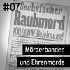 #07 Hinterkaifeck - Mörderbanden und Ehrenmorde
