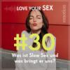 Was ist Slow Sex und was bringt er uns?