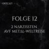 Folge 12 | 2 Narzissten auf Metal-Weltreise