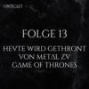 Folge 13 | Heute wird gethront – Von Metal zu Game of Thrones