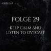 Folge 29 | Keep calm and listen to OVTCAST