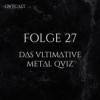 Folge 27 | Das ultimative Metal Quiz