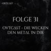 Folge 31 | OVTCAST – Die wecken den Metal in dir