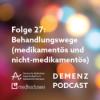 Folge 27: Behandlungswege (medikamentös und nicht-medikamentös)