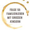 Kaffee, Stulle, Gin - Folge 59: Familienleben mit großen Kindern