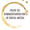 Kaffee, Stulle, Gin - Folge 62: Kommentarkultur in Social Media