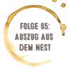 Kaffee, Stulle, Gin - Folge 65 - Auszug aus dem Nest