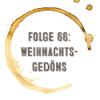 Kaffee, Stulle, Gin - Folge 66 - Weihnachtsgedöns
