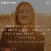 Verlernen wir zu sein? Die Abhängigkeit nach Social Media und Persönlichkeitsentwicklung - Interview mit Laura Alicia Lüke