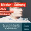 #10 Bipolar II Störung, ADS, Medikamenten Missbrauch - Alex 36, Greifswald