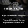 "Folge 13 - Veronika Léfesque: ""Home Office unter Corona ergibt ein verfälschtes Bild"""
