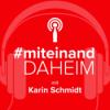 #miteinand daheim mit Karin Schmidt