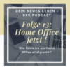 13: Home Office - Jetzt !