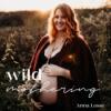 #46 Wild Mothering - deine wilde Mutterschaft