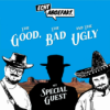 17. The Good, The Bad & The Ugly Mit SPECIAL GUEST