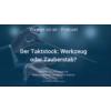 Der Taktstock: Werkzeug oder Zauberstab?