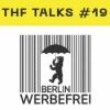 THF Talks #16 - Berlin Werbefrei