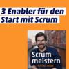 #91: 3 Faktoren für den erfolgreichen Start mit Scrum