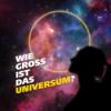 Wie groß ist das Universum? Die Suche nach dem Ende der Welt