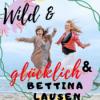 Wild&Glücklich - Teil 10 - Interview mit Bettina Lausen