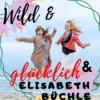 Wild&Glücklich - Teil 12 - Interview mit Elisabeth Büchle