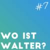 Folge 7 - Wo ist Walter?