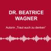 """#87: """"Traut euch zu denken"""" - mit Dr. Beatrice Wagner"""