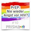#10 PRISMA – PrEP: Nie wieder Angst vor HIV?