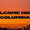 WELCOME HOME COLUMBIA