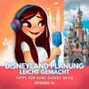 Episode 16: Disneyland Reiseplanung leicht gemacht