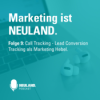 Call Tracking: Lead Conversion Tracking als Marketing Hebel.