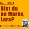 Bist du ne Marke, Lars?