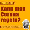 #16 – Kann man Corona regeln, Lars?
