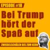 #18 – Bei Trump hört der Spaß auf, Lars!