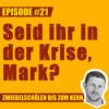 #21 – Seid ihr in der Krise, Mark?