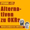 #23 – Gibt es bessere Alternativen zu OKRs in der Unternehmensführung?