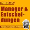 #25 – Warum sollen Manager keine Entscheidungen treffen, Lars?