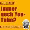 #27 – Warum immer noch YouTube, Lars?