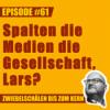 #61 – Spalten die Medien die Gesellschaft, Lars?