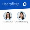 Haarpflege - mit Dr. med. Estefanía Lang und Dr. med. Alice Martin