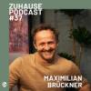 """Zuhause Podcast #37 Mit Maximilian Brückner """"das Sympathisch kosmopolitische Landei"""""""